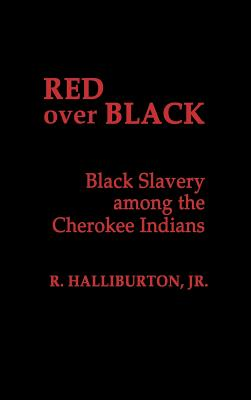Red Over Black: Black Slavery Among the Cherokee Indians (Contributions in Afro-American & African Studies #27) Cover Image