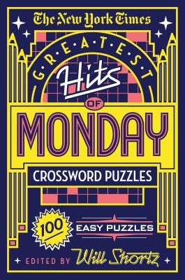 The New York Times Greatest Hits of Monday Crossword Puzzles: 100 Easy Puzzles Cover Image