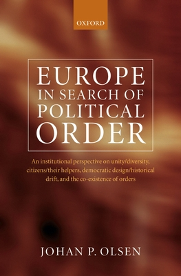 Europe in Search of Political Order: An Institutional Perspective on Unity/Diversity, Citizens/Their Helpers, Democratic Design/Historical Drift and t Cover Image