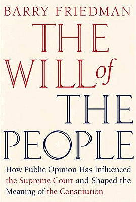 The Will of the People: How Public Opinion Has Influenced the Supreme Court and Shaped the Meaning of the Constitution Cover Image