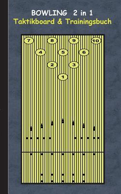Bowling 2 in 1 Taktikboard und Trainingsbuch: Taktikbuch für Trainer, Spielstrategie, Training, Gewinnstrategie, Bowlingbahn, Wurftechnik, Spiel, Spie Cover Image