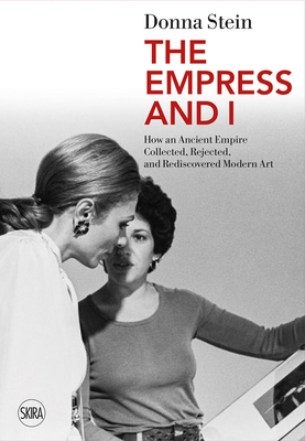 The Empress and I: How an Ancient Empire Collected, Rejected and Rediscovered Modern Art Cover Image