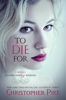 To Die For: (2 Novels: Slumber Party & Weekend) Cover Image