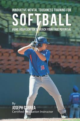 Innovative Mental Toughness Training for Softball: Using Visualization to Reach Your True Potential Cover Image