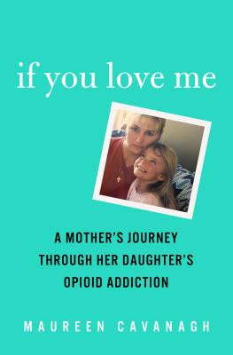 If You Love Me: A Mother's Journey Through Her Daughter's Opioid Addiction Cover Image