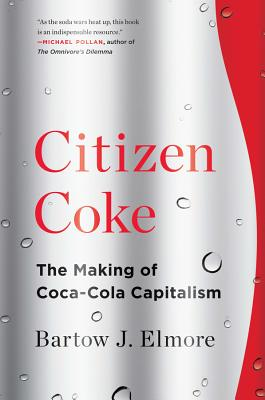 Citizen Coke: The Making of Coca-Cola Capitalism Cover Image