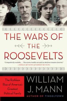 The Wars of the Roosevelts: The Ruthless Rise of America's Greatest Political Family Cover Image