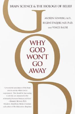 Why God Won't Go Away: Brain Science and the Biology of Belief Cover Image