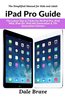 iPad Pro Guide: The Latest Tips & Tricks for All iPad Pro, iPad Mini, iPad Air, iPad 6th Generation & 7th Generation Owners Cover Image
