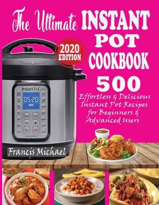 The Ultimate Instant Pot Cookbook: 500 Effortless & Delicious Instant Pot Recipes for Beginners & Advanced Users (Instant Pot Cookbook) (Electric Pres Cover Image