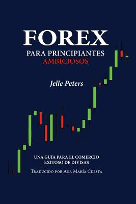 Forex para Principiantes Ambiciosos: Una guía para el comercio exitoso de divisas Cover Image