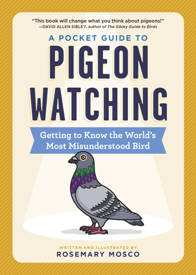 A Pocket Guide to Pigeon Watching: Getting to Know the World's Most Misunderstood Bird Cover Image