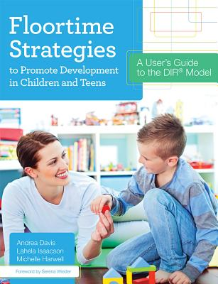 Floortime Strategies to Promote Development in Children and Teens: A User's Guide to the Dir(r) Model Cover Image