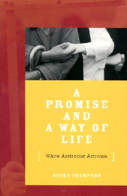 Promise And A Way Of Life: White Antiracist Activism Cover Image