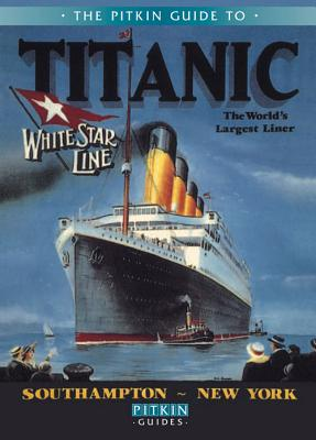 The Pitkin Guide to Titanic: The World's Largest Liner Cover Image
