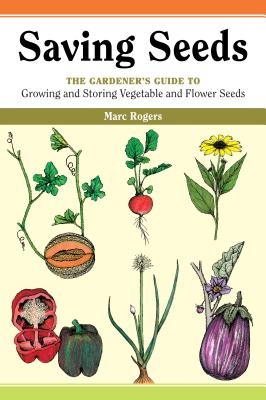 Saving Seeds: The Gardener's Guide to Growing and Saving Vegetable and Flower Seeds Cover Image