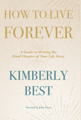 How to Live Forever: A Guide to Writing the Final Chapter of Your Life Story Cover Image