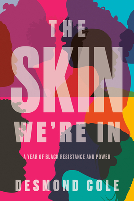 The Skin We're In: A Year of Black Resistance and Power Cover Image