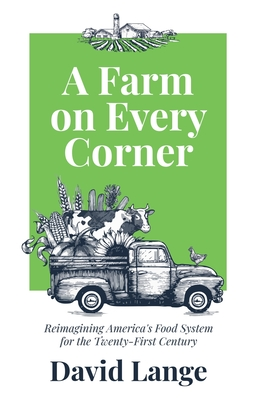 A Farm on Every Corner: Reimagining America's Food System for the Twenty-First Century Cover Image