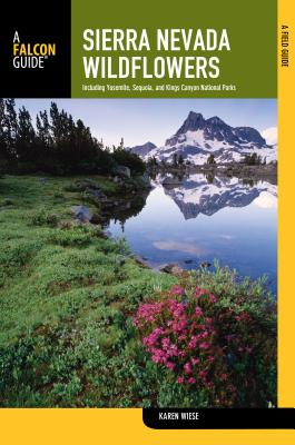 Sierra Nevada Wildflowers: A Field Guide to Common Wildflowers and Shrubs of the Sierra Nevada, Including Yosemite, Sequoia, and Kings Canyon Nat (Falcon Guides Wildflowers) Cover Image