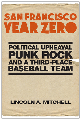 San Francisco Year Zero: Political Upheaval, Punk Rock and a Third-Place Baseball Team Cover Image
