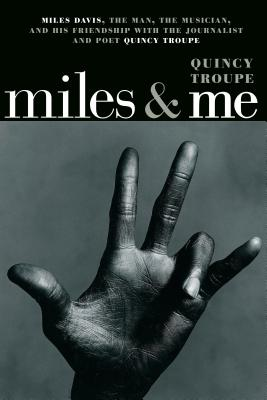 Miles & Me: Miles Davis, the man, the musician, and his friendship with the journalist and  poet Quincy Troupe Cover Image