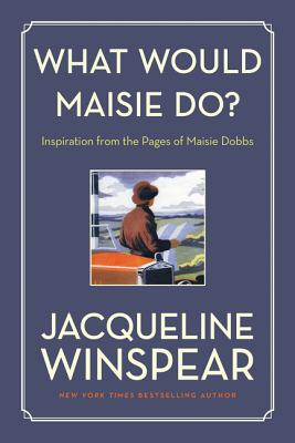 What Would Maisie Do?: Inspiration from the Pages of Maisie Dobbs Cover Image