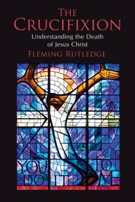 The Crucifixion: Understanding the Death of Jesus Christ Cover Image