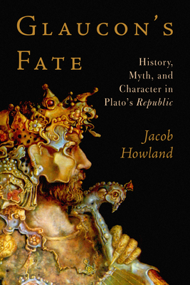 Glaucon's Fate: History, Myth, and Character in Plato's Republic Cover Image
