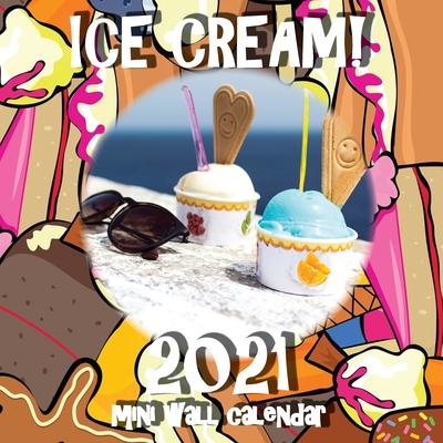 Ice Cream! 2021 Mini Wall Calendar Cover Image