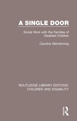 A Single Door: Social Work with the Families of Disabled Children (Routledge Library Editions: Children and Disability #8) Cover Image