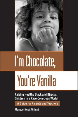 I'm Chocolate, You're Vanilla: Raising Healthy Black and Biracial Children in a Race-Conscious World Cover Image