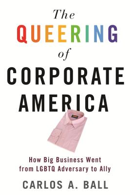 The Queering of Corporate America: How Big Business Went from LGBTQ Adversary to Ally Cover Image