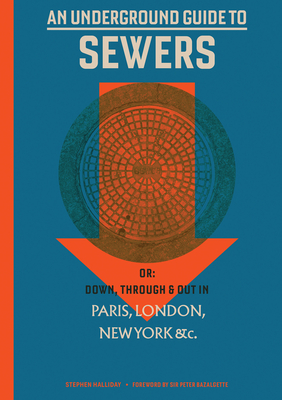 An Underground Guide to Sewers: Or: Down, Through and Out in Paris, London, New York, &c. Cover Image