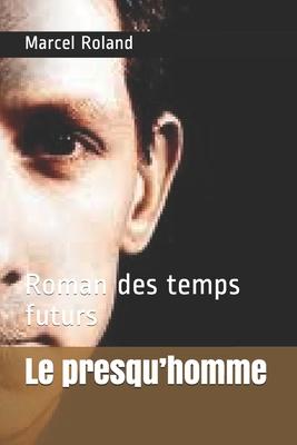Le presqu'homme: Roman des temps futurs Cover Image