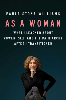 As a Woman: What I Learned about Power, Sex, and the Patriarchy after I Transitioned Cover Image
