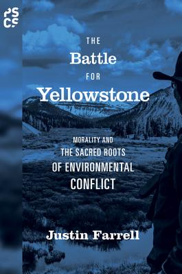 The Battle for Yellowstone: Morality and the Sacred Roots of Environmental Conflict (Princeton Studies in Cultural Sociology #66) Cover Image