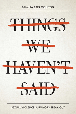 Things We Haven't Said: Sexual Violence Survivors Speak Out Cover Image