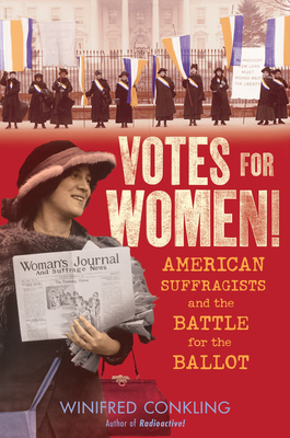 Votes for Women! American Suffragists and the Battle for the Ballot by Winifred Conkling