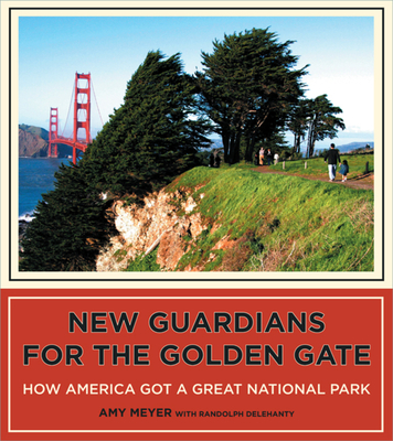 New Guardians for the Golden Gate: How America Got a Great National Park Cover Image