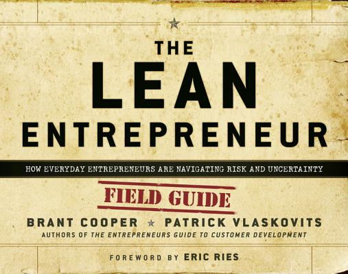 The Lean Entrepreneur: How Visionaries Create Products, Innovate with New Ventures, and Disrupt Markets Cover Image
