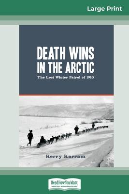 Death Wins in the Arctic: The Lost Winter Patrol of 1910 (16pt Large Print Edition) Cover Image