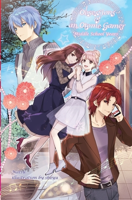 Obsessions of an Otome Gamer: Middle School Years Cover Image