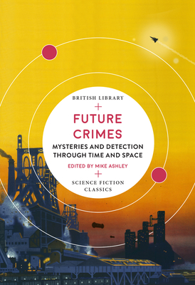 Future Crimes: Mysteries and Detection through Time and Space (British Library Science Fiction Classics) Cover Image