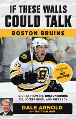 If These Walls Could Talk: Boston Bruins: Stories from the Boston Bruins Ice, Locker Room, and Press Box Cover Image