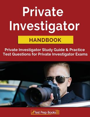 Private Investigator Handbook: Private Investigator Study Guide & Practice Test Questions for Private Investigator Exams Cover Image