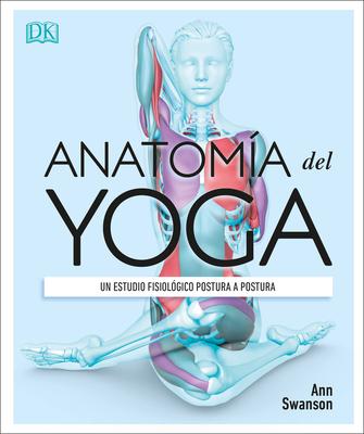 Anatomía del Yoga (Science of Yoga): Un estudio fisiológico postura a postura Cover Image