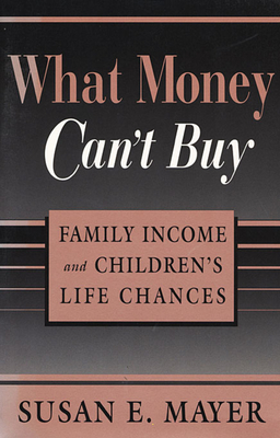 What Money Can't Buy: Family Income and Children's Life Chances Cover Image