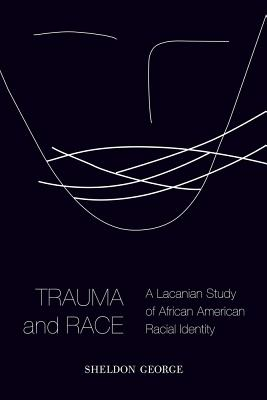 Trauma and Race: A Lacanian Study of African American Racial Identity Cover Image