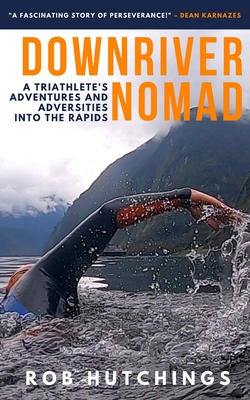 Downriver Nomad: A Triathlete's Adventures and Adversities into the Rapids Cover Image
